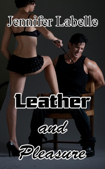 Leather and Pleasure ebook by Jennifer Labelle