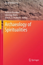 Archaeology of Spiritualities ebook by Kathryn Rountree,Christine Morris,Alan A. D. Peatfield