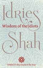 Wisdom of the Idiots ebook by Idries Shah