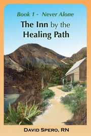 The Inn by the Healing Path: Stories on the Road to Wellness Book 1: Never Alone ebook by David Spero RN