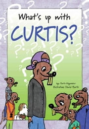 What's up with Curtis ? ebook by Inge Barth-Wagemaker,David Barth