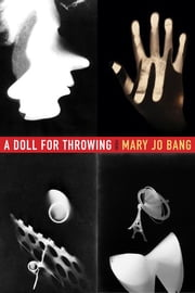 A Doll for Throwing - Poems ebook by Mary Jo Bang