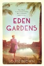 Eden Gardens - The unputdownable story of love in an Indian summer ebook by Louise Brown