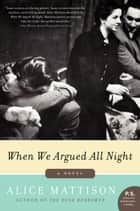 When We Argued All Night - A Novel ebook by Alice Mattison