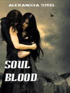 Soul Blood ebook by Alexandra Steel