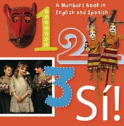 1, 2, 3, SÍ! - Numbers in English y Español eBook by San Antonio Museum of Art, Madeleine Budnick