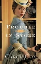 Trouble in Store - A Novel ebook by Carol Cox