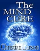 The Mind Cure ebook by Christian Larson