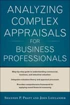 Analyzing Complex Appraisals for Business Professionals ebook by Shannon P. Pratt,John Lifflander