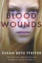 Blood Wounds ebook by Susan Beth Pfeffer