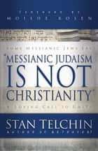Messianic Judaism is Not Christianity - A Loving Call to Unity ebook by Stan Telchin, Moishe Rosen