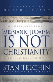 Messianic Judaism is Not Christianity - A Loving Call to Unity ebook by Stan Telchin,Moishe Rosen