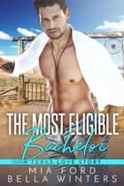 The Most Eligible Bachelor ebook by Bella Winters, Mia Ford