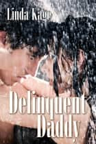 Delinquent Daddy ebook by Linda Kage