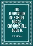 The Temptation of Samuel Burge: Captains All, Book 8. ebook by W. W. Jacobs