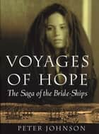Voyages of Hope: The Saga of the Bride-Ships - The Saga of the Bride-Ships ebook by Peter Johnson