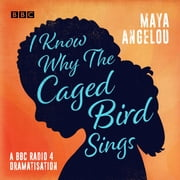 I Know Why the Caged Bird Sings - A BBC Radio 4 dramatisation audiobook by Maya Angelou