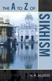The A to Z of Sikhism ebook by W. H. McLeod