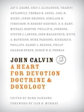 John Calvin a Heart for Devotion, Doctrine & Doxology ebook by Burk Parsons