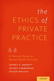 The Ethics of Private Practice: A Practical Guide for Mental Health Clinicians ebook by Jeffrey E. Barnett,Jeffrey Zimmerman,Steven Walfish