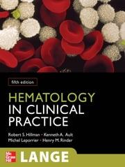 Hematology in Clinical Practice, Fifth Edition ebook by Michel Leporrier, Robert S. Hillman, Kenneth A. Ault,...
