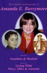 The Complete Autobiography of Amanda E. Barrymore: Sunshine & Shadow Book one ebook by Amanda Barrymore