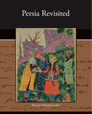 Persia Revisited ebook by Gordon, Thomas Edward