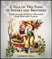 A Tale Of Two Pairs Of Sisters And Brothers - Ready-to-read Childrens Illustrated Story Book ebook by Jasmin Hill