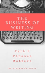The Business of Writing Part 2 Finance Matters