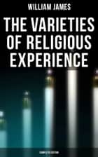 The Varieties of Religious Experience (Complete Edition) 電子書 by William James
