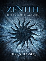Zenith: The First Book of Ascension ebook by Dirk Strasser