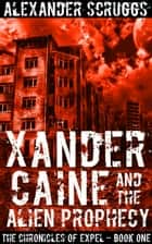 Xander Caine and the Alien Prophecy ebook by Alexander Scruggs