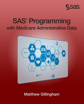 SAS Programming with Medicare Administrative Data ebook by Matthew Gillingham