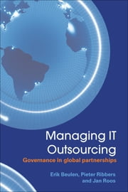 Managing IT Outsourcing - Governance in Global Partnerships ebook by Erik Beulen,Pieter Ribbers,Jan Roos