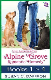 Love, Laughter, and Fur - Alpine Grove Romantic Comedy - Books 1-4 ebook by Susan C. Daffron