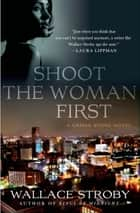 Shoot the Woman First - A Crissa Stone Novel ebook by Wallace Stroby