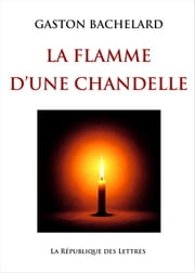 La flamme d'une chandelle eBook par  Gaston Bachelard