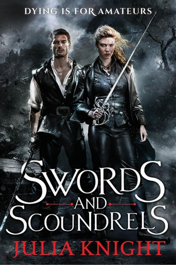 Swords and Scoundrels - The Duellists: Book One ebook by Julia Knight