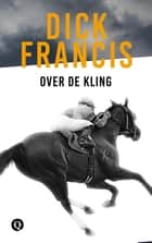 Over de kling ebook by Dick Francis, Nelleke van Maaren