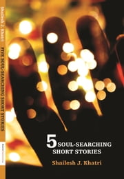 5 Soul Searching Short Stories ebook by Shailesh Khatri