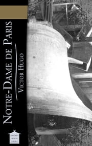 Notre-Dame de Paris - or The Hunchback of Notre-Dame ebook by Victor Hugo