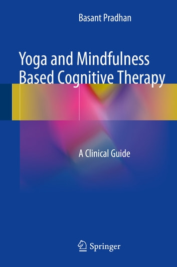 Yoga and Mindfulness Based Cognitive Therapy - A Clinical Guide ebook by Basant Pradhan