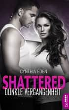 Shattered - Dunkle Vergangenheit ebook by Cynthia Eden, Sabine Neumann