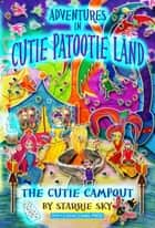 Adventures in Cutie Patootie Land and The Cutie Campout ebook by Starrie Sky,Starrie Sky,Jack Sky