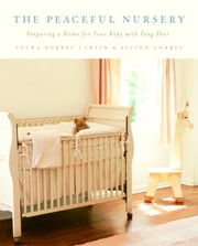 The Peaceful Nursery - Preparing A Home For Your Baby With Feng Shui ebook by Alison Forbes,Laura Forbes Carlin