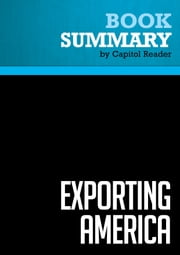 Summary of Exporting America: Why Corporate Greed Is Shipping American Jobs Overseas - Lou Dobbs ebook by Capitol Reader