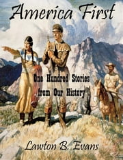America First: One Hundred Stories from Our History ebook by Lawton B. Evans