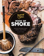 Buxton Hall Barbecue's Book of Smoke - Wood-Smoked Meat, Sides, and More ebook by Elliott Moss