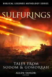 Sulfurings: Tales from Sodom & Gomorrah ebook by Allen Taylor - Editor,AmyBeth Inverness,Guy & Tonya De Marco