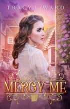 Mercy Me ebook by Tracy L. Ward